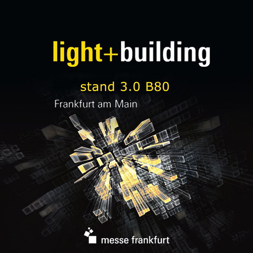 Light+Building 2020 Hall: 3.0 Booth E35 Frankfurt am Main (Germany)